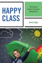 Happy Class: The Practical Guide to Classroom Management by Jenna Sage