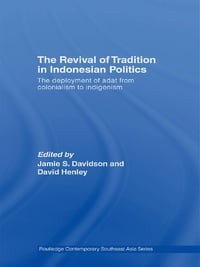 The Revival of Tradition in Indonesian Politics: The Deployment of Adat from Colonialism to…
