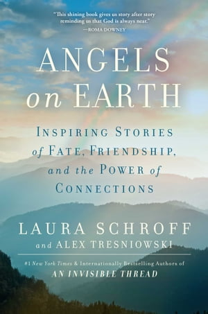 Angels on Earth Inspiring Stories of Fate,  Friendship,  and the Power of Connections