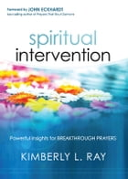 Spiritual Intervention: Powerful Insights for Breakthrough Prayers by Kimberly L Ray
