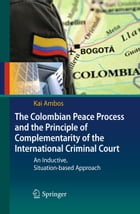 The Colombian Peace Process and the Principle of Complementarity of the International Criminal…