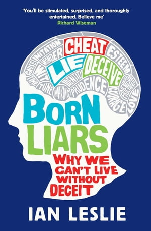 Born Liars Why We Can't Live Without Deceit