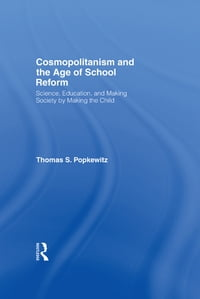Cosmopolitanism and the Age of School Reform: Science, Education, and Making Society by Making the…