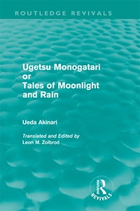 Ugetsu Monogatari or Tales of Moonlight and Rain (Routledge Revivals): A Complete English Version…