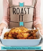 Roast It: There's nothing better than a delicious roast by Good Housekeeping Institute