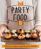 Party Food: Delicious recipes that get the party started by Good Housekeeping Institute