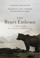 Bear's Embrace, The by Patricia Van Tighem