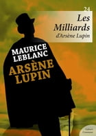 Les Milliards d'Arsène Lupin by Maurice Leblanc