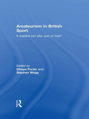Amateurism in British Sport It Matters Not Who Won or Lost?