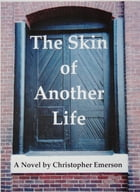 The Skin of Another Life by Christopher Emerson