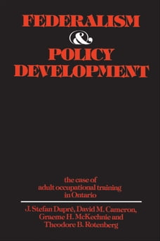Federalism and Policy Development: The Case of Adult Occupational Training in Ontario