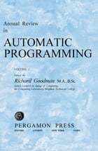 Annual Review in Automatic Programming: Papers Read at the Working Conference on Automatic…