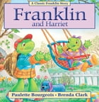 Franklin and Harriet: Read-Aloud Edition by Paulette Bourgeois