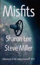 Misfits: Adventures in the Liaden Universe®, #15 by Sharon Lee