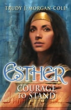 Esther: Courage to Stand by Trudy J. Morgan-Cole