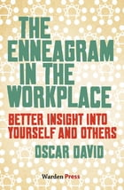 The Enneagram in the Workplace: Better insight into yourself and others by Oscar David