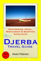 Djerba, Tunisia Travel Guide - Sightseeing, Hotel, Restaurant & Shopping Highlights (Illustrated) by Karen Paterson