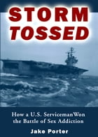 Storm Tossed: How a U.S. Serviceman Won the Battle of Sex Addiction by Jake Porter (Author)