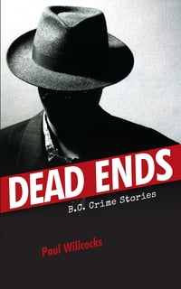 Dead Ends: B.C. Crime Stories