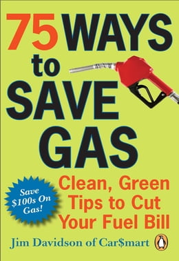 Book 75 Ways To Save Gas: Clean Green Tips To Cut Your Fuel Bill by Jim Davidson