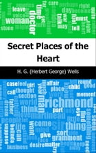 Secret Places of the Heart by H. G. (Herbert George) Wells