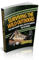 Surviving The Wild Outdoors by Anonymous
