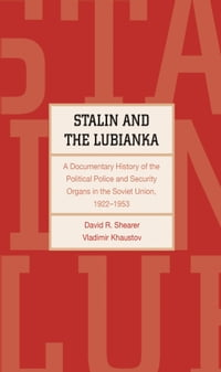 Stalin and the Lubianka: A Documentary History of the Political Police and Security Organs in the…