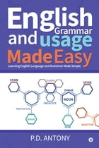 English Grammar and Usage Made Easy: Learning English Language and Grammar Made Simple by P.D. Antony