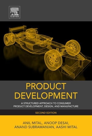 Product Development A Structured Approach to Consumer Product Development,  Design,  and Manufacture