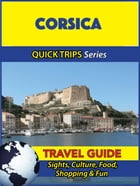 Corsica Travel Guide (Quick Trips Series): Sights, Culture, Food, Shopping & Fun by Crystal Stewart
