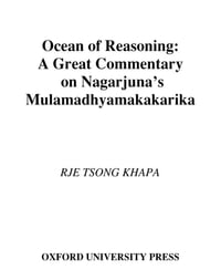Ocean of Reasoning : A Great Commentary on Nagarjuna's Mulamadhyamakakarika: A Great Commentary on…