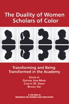 The Duality of Women Scholars of Color: Transforming and Being Transformed in the Academy