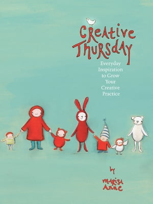 Creative Thursday Everyday inspiration to grow your creative practice