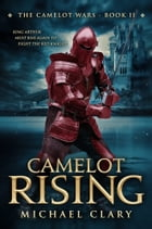Camelot Rising (The Camelot Wars Book 2) by Michael Clary