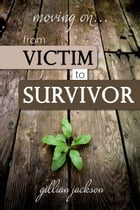 Moving On… From Victim to Survivor by Gillian Jackson