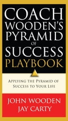 Coach Wooden's Pyramid of Success Playbook: Applying the Pyramid of Success to Your Life by John Wooden