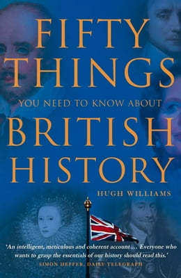 Book Fifty Things You Need To Know About British History by Hugh Williams