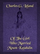 Of The Girl Who Married Mount Katahdin by Charles G. Leland