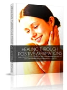 Healing Through Positive Affirmations by Anonymous