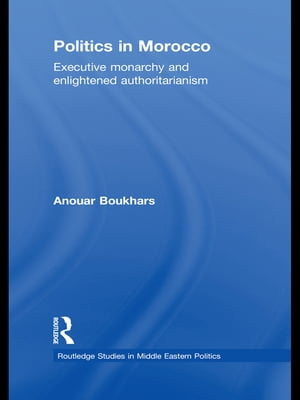 Politics in Morocco Executive Monarchy and Enlightened Authoritarianism