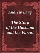 The Story of the Husband and the Parrot by Andrew Lang