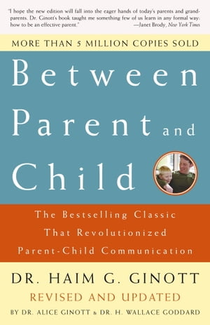 Between Parent and Child: Revised and Updated The Bestselling Classic That Revolutionized Parent-Child Communication