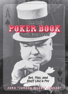 The Only Poker Book You'll Ever Need: Bet, Play, And Bluff Like a Pro--from Five-card Draw to Texas Hold 'em by John Wenzel