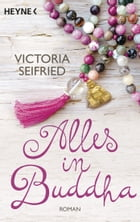 Alles in Buddha: Roman by Victoria Seifried