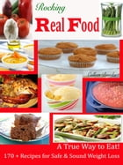 Rocking Real Food: A True Way to Eat 170 + Recipes for Safe & Sound Weight Loss by Colleen Brooks