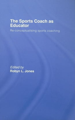 Book The Sports Coach as Educator by Jones, Robyn