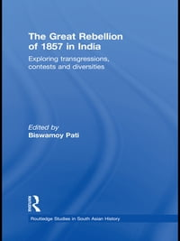The Great Rebellion of 1857 in India: Exploring Transgressions, Contests and Diversities