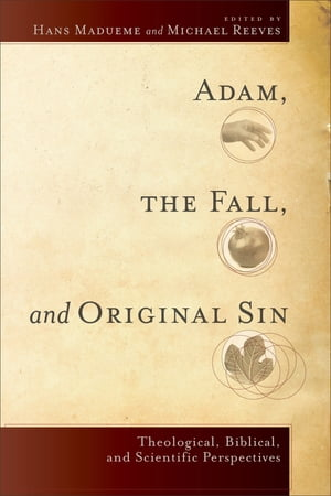 Adam,  the Fall,  and Original Sin Theological,  Biblical,  and Scientific Perspectives