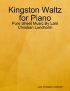 Kingston Waltz for Piano - Pure Sheet Music By Lars Christian Lundholm by Lars Christian Lundholm