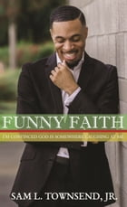 FUNNY FAITH: I'm Convinced God is Somewhere Laughing at Me by Sam L. Townsend, Jr.